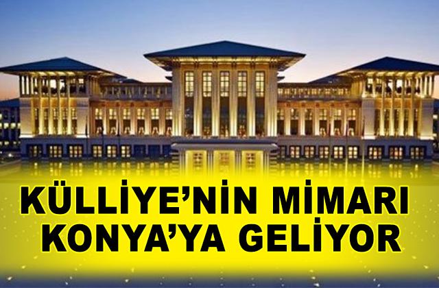 Konya Haber:  Külliye'nin mimarı Konya'ya geliyor