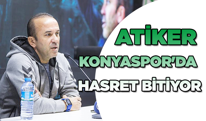 Konya Haber:  Atiker Konyaspor'da hasret bitiyor