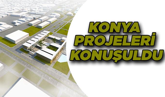 Konya Haber:  Konya projeleri konuşuldu