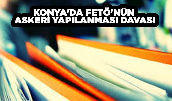 Konya Haber:  Konya'da FETÖ'nün askeri yapılanması davası