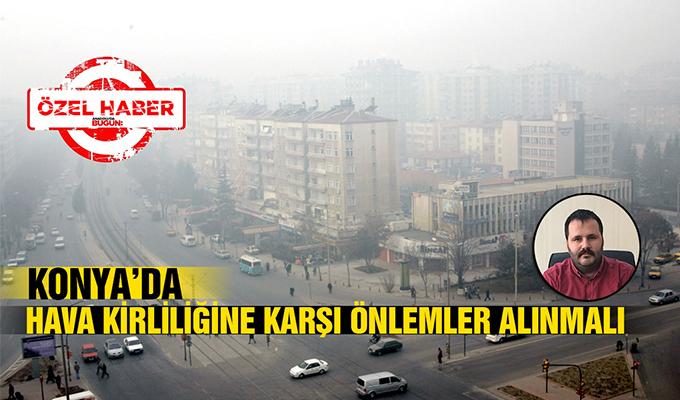 Konya Haber:  Hava kirliliğine karşı önlemler alınmalı #OzelHaber