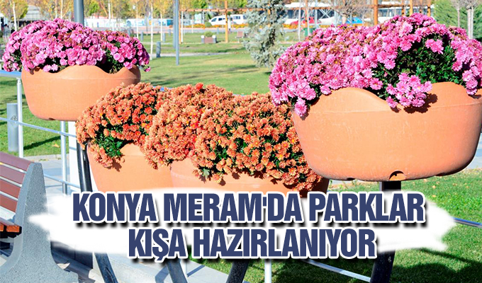 Konya Haber:  Konya Meram'da Parklar kışa hazırlanıyor