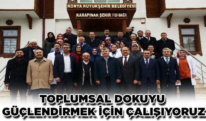 """Konya Haber:  Akyürek: """"Toplumsal dokuyu güçlendirmek için çalışıyoruz"""""""