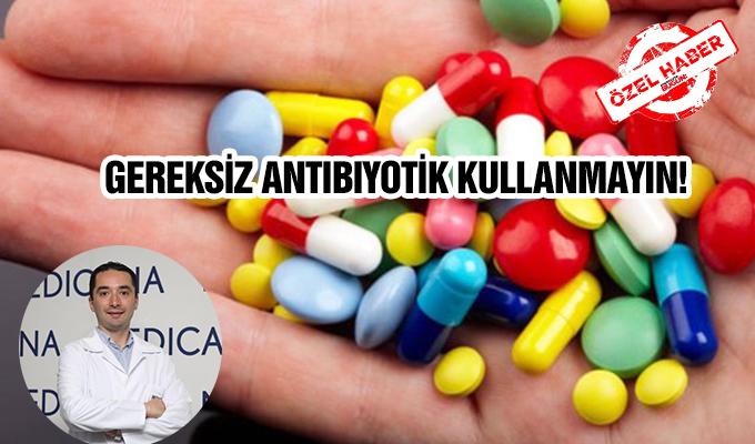 Konya Haber:  Gereksİz antibiyotİk kullanmayın!