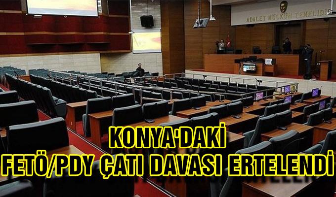 Konya Haber:  Konya'daki FETÖ/PDY çatı davası ertelendi