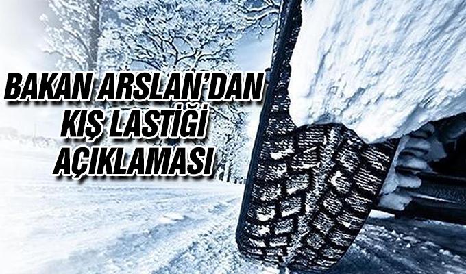 Bakan Arslan'dan Kış Lastiği Açıklaması