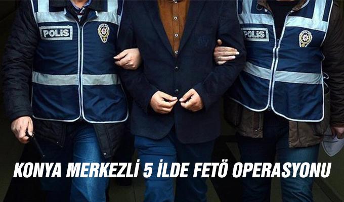 Konya Haber:  Konya merkezli 5 ilde FETÖ operasyonu