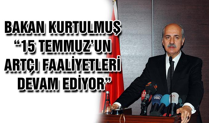 """Konya Haber:  Bakan Kurtulmuş: """"15 Temmuz'un artçı faaliyetleri devam ediyor"""""""