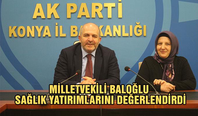 Konya Haber:  Milletvekili Baloğlu sağlık yatırımlarını değerlendirdi