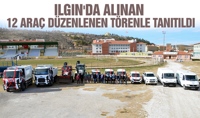 Konya Haber: Konya Ilgın'da alınan 12 araç düzenlenen törenle tanıtıldı