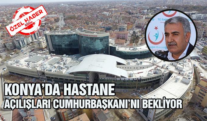 Konya Haber:  Konya'da hastane açılışları Cumhurbaşkanını bekliyor