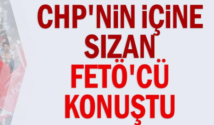 CHP'nin içine sızan FETÖ'cü konuştu