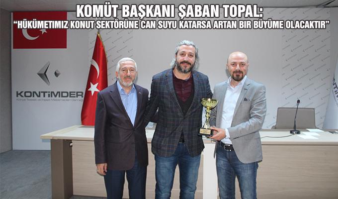 """Konya Haber: KOMÜT Başkanı Şaban Topal: """"Hükümetimiz konut sektörüne can suyu katarsa artan bir büyüme olacaktır"""""""