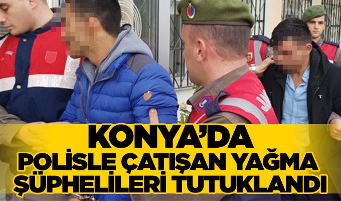 Konya Haber: Konya'da polisle çatışan yağma şüphelileri tutuklandı