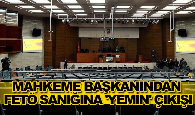 Konya Haber: Mahkeme başkanından FETÖ sanığına 'yemin' çıkışı