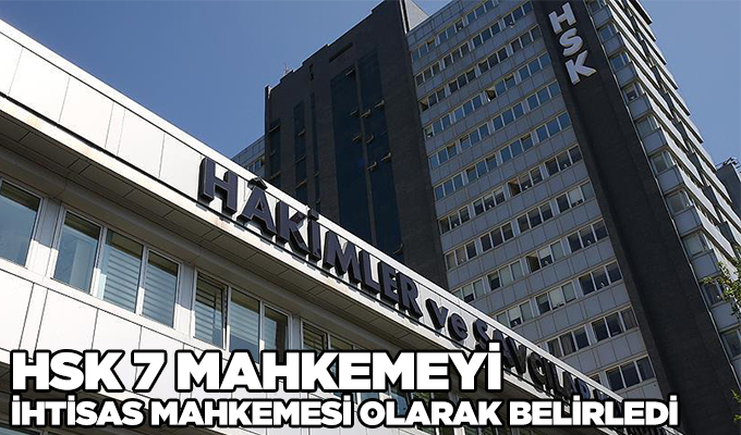 Konya Habaer: HSK 7 mahkemeyi ihtisas mahkemesi olarak belirledi