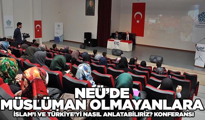 Konya Haber: NEÜ'de Müslüman Olmayanlara İslam'ı ve Türkiye'yi Nasıl Anlatabiliriz? Konferansı