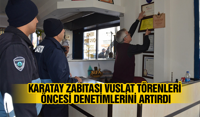 Konya Haber: Karatay Zabıtası Vuslat Törenleri Öncesi Denetimlerini Artırıyor.