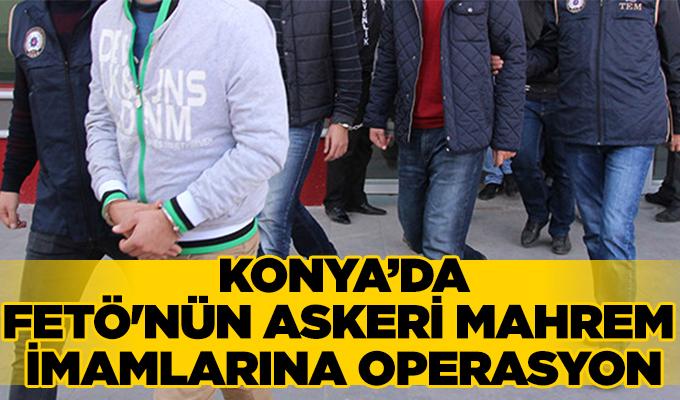 Konya Haber: Konya'daki FETÖ'nün askeri mahrem imamlarına operasyon