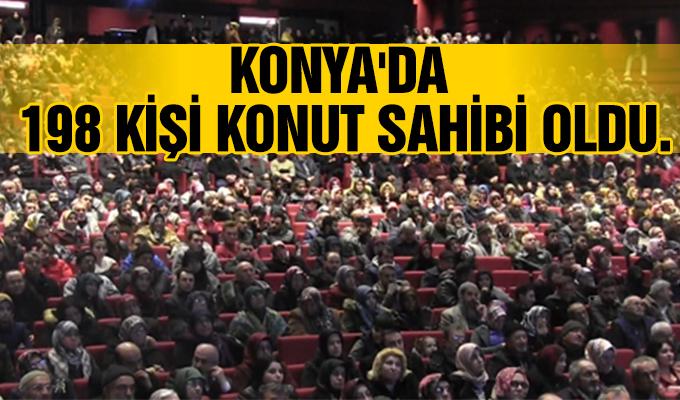 Konya Haber: Konya'da 198 kişi Konut Sahibi Oldu.