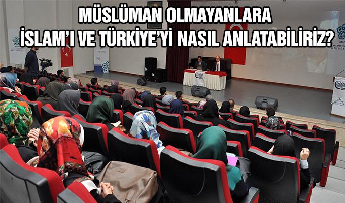 """Konya Haber: NEÜ'de """"Müslüman olmayanlara İslam'ı ve Türkiye'yi nasıl anlatabiliriz?"""" konferansı"""