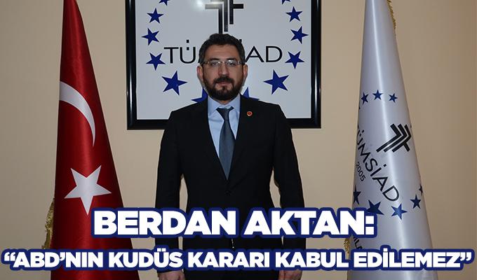 """Konya Haber: Berdan Aktan: """"ABD'nin Kudüs kararı kabul edilemez"""""""