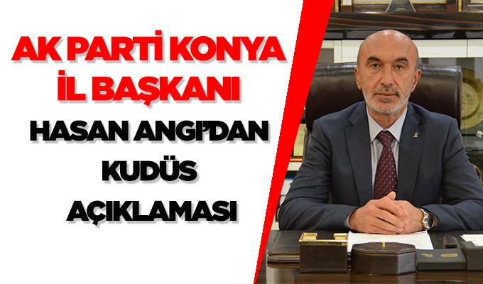 Konya Haber: AK Parti Konya İl Başkanı Hasan Angı'dan Kudüs açıklaması
