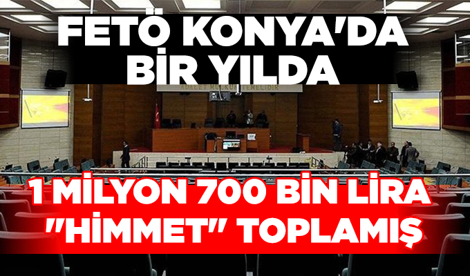 FETÖ Konya'da bir yılda 1 milyon 700 bin lira