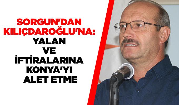Sorgun'dan Kılıçdaroğlu'na: Yalan ve iftiralarına Konya'yı alet etme