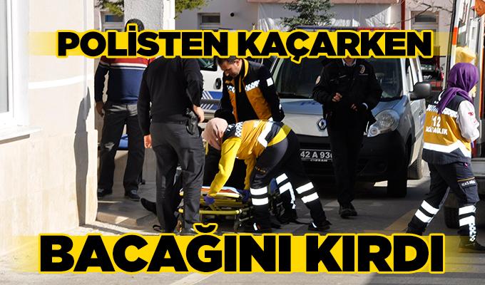 Konya'da Polisten kaçarken bacağını kırdı