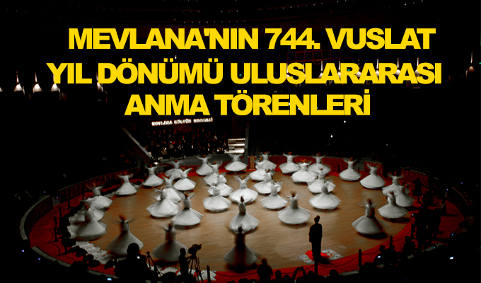 Konya Haber: Mevlana'nın 744. Vuslat Yıl Dönümü Uluslararası Anma Törenleri