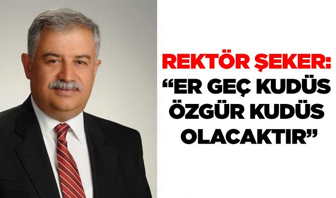 """Konya Haber: Rektör Şeker: """"Er Geç Kudüs Özgür Kudüs Olacaktır"""""""