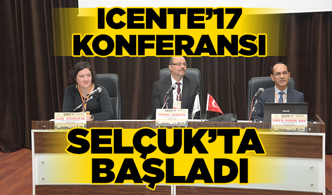 Konya Haber: ICENTE'17 Konferansı Selçuk'ta Başladı