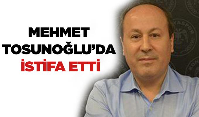 Mehmet Tosunoğlu da istifa etti
