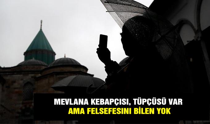 Konya Haber: 'Mevlana kebapçısı, tüpçüsü var felsefesini bilen yok'