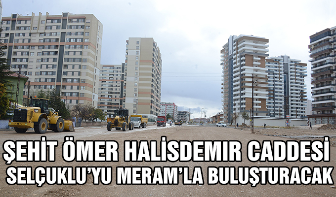 Konya Haber: Şehit Ömer Halisdemir Caddesi Selçuklu'yu Meram'la buluşturacak