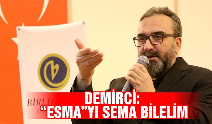 """Konya Haber: Demirci: """"Esma""""yı Sema bilelim"""