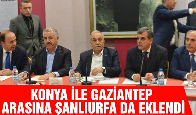Konya ile Gaziantep arasına Şanlıurfa da eklendi