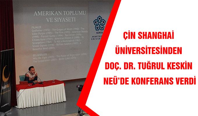 Konya Haber: Çin Shanghai Üniversitesinden Doç. Dr. Tuğrul Keskin NEÜ'de Konferans Verdi