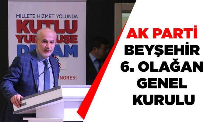 Konya Haber: AK Parti Beyşehir 6. Olağan Genel Kurulu
