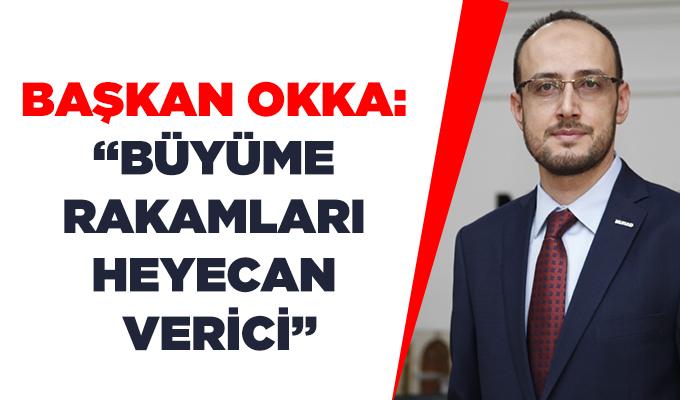"""Konya Haber: Başkan Okka: """"Büyüme rakamları heyecan verici"""""""