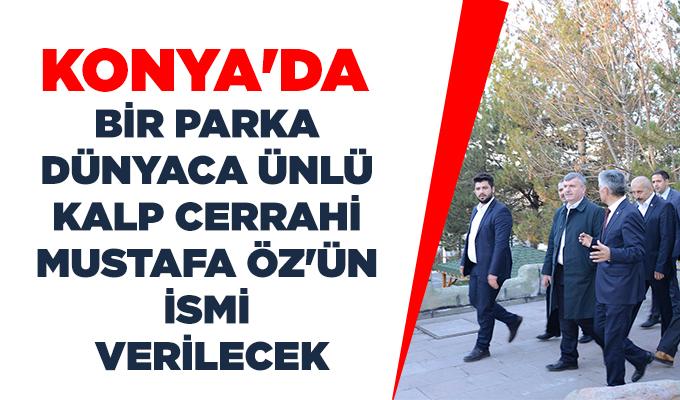 Konya Haber: Konya'da bir parka dünyaca ünlü kalp cerrahi Mustafa Öz'ün ismi verilecek