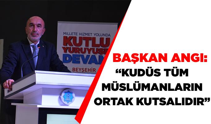 """Konya Haber: Başkan Angı: """"Kudüs tüm Müslümanların ortak kutsalıdır"""""""