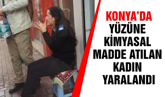 Konya Haber: Konya'da yüzüne kimyasal madde atılan kadın yaralandı