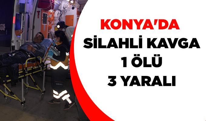 Konya Haber: Konya'da silahlı kavga: 1 ölü, 3 yaralı