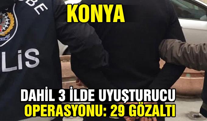 Konya Haber: Konya dahil 3 ilde uyuşturucu operasyonu: 29 gözaltı