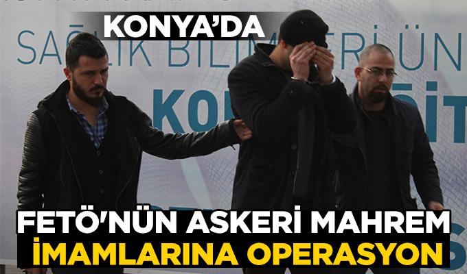 Konya Haber: FETÖ'nün askeri mahrem imamlarına operasyon