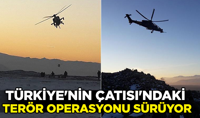 Türkiye'nin çatısı'ndaki terör operasyonu sürüyor