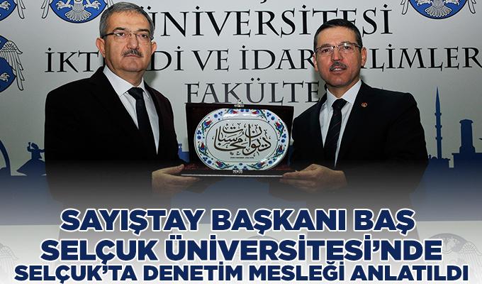 Sayıştay Başkanı Baş, Selçuk Üniversitesi'nde Selçuk'ta Denetim Mesleği Anlatıldı