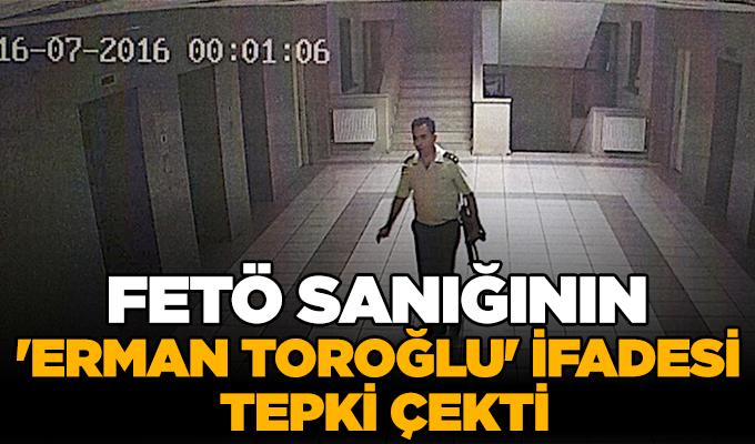 FETÖ sanığının 'Erman Toroğlu' ifadesi tepki çekti